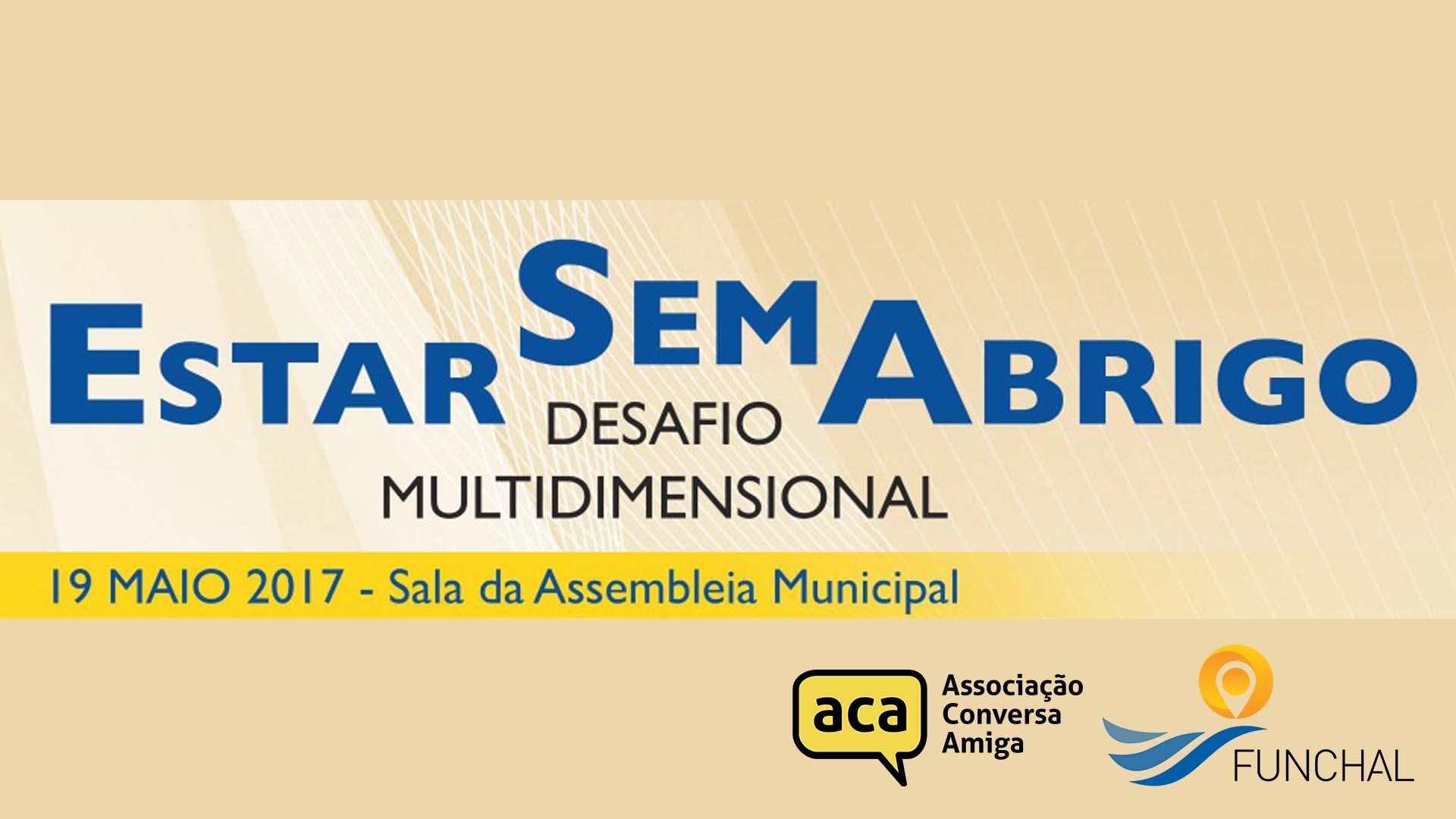 «ESTAR SEM ABRIGO – DESAFIO MULTIDIMENSIONAL» / Funchal – 19 de Maio de 2017